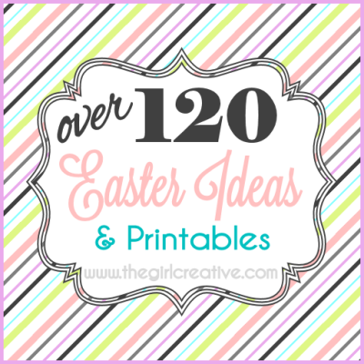 130+ Easter Ideas and Printables