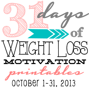 31 Days: Weight Loss Motivation Printables {Day 10}