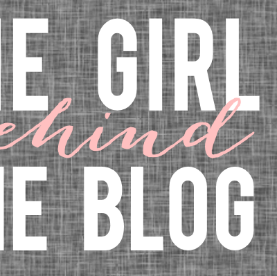 The Girl Behind the Blog {Part 1}