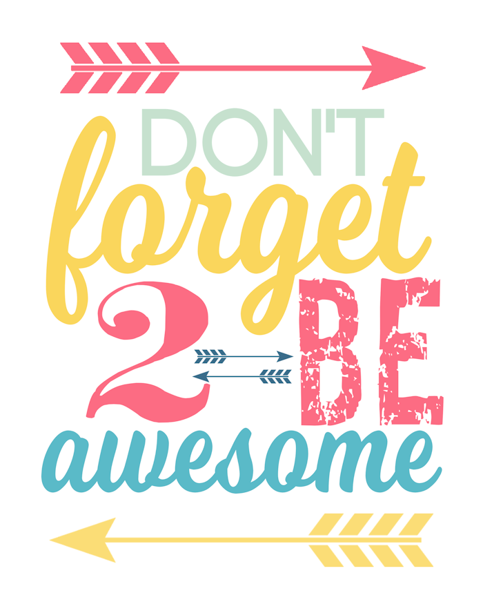 Dont Forget To Be Awesome Printable
