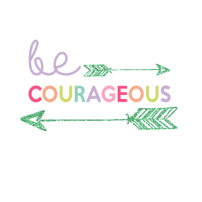 Be Courageous Printable | Day 9 Kids Prints Series