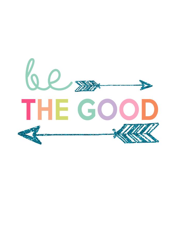 Be The Good Free Printable | Kids Print Series at The Girl Creative