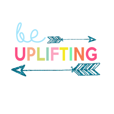 Be Uplifting Printable | Day 15 Kids Prints Series