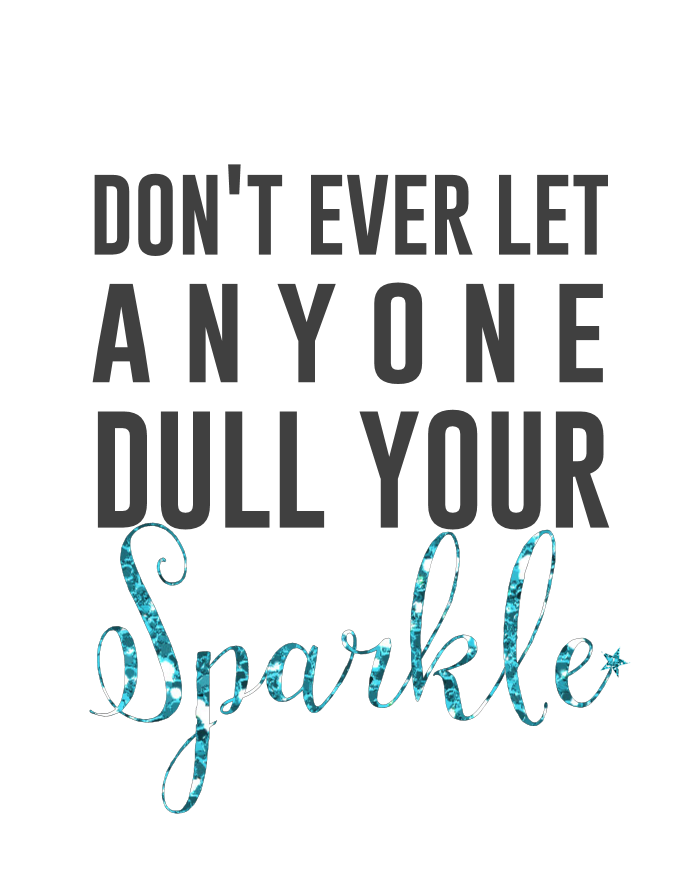 Don't Ever Let Anyone Dull Your Sparkle FREE Printable - motivational sayings, positive thinking quotes