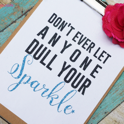 Don't Ever Let Anyone Dull Your Sparkle Printable