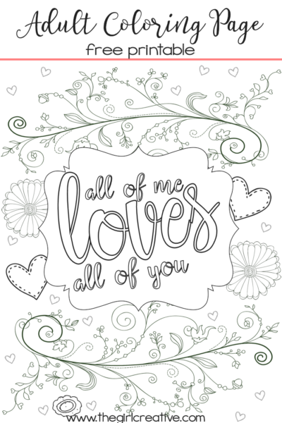 """Free printable adult coloring page. Just print out at home and color in with colored pencils or extra fine tip Sharpies. Perfect for Valetine's Day with the """"All of Me Loves All of You"""" quote"""