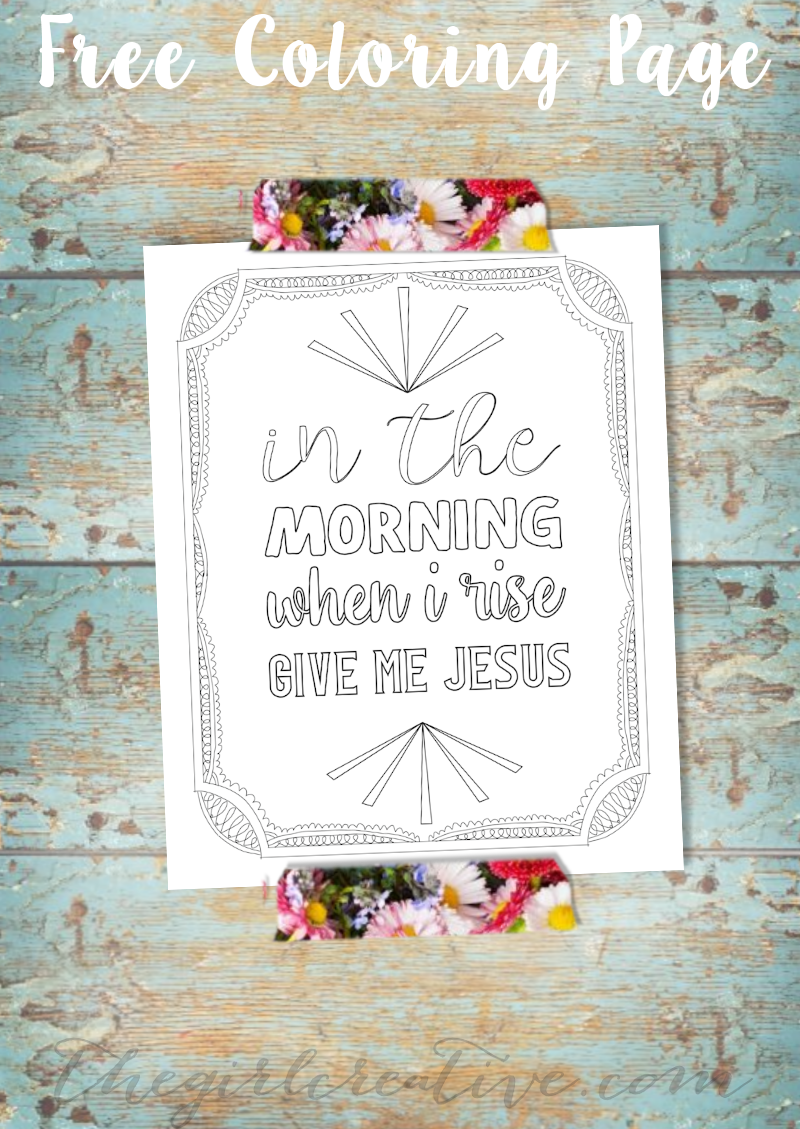 In the morning when I rise give me Jesus - free printable coloring page.