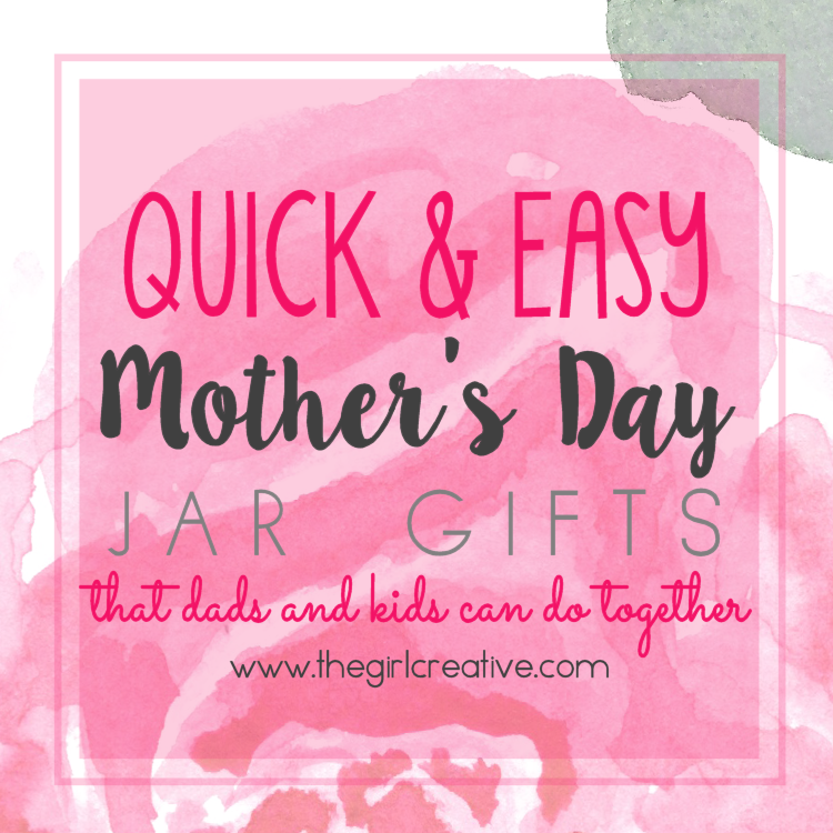 Quick and Easy Mother's Day Jar Gifts that dads and kids can do together.