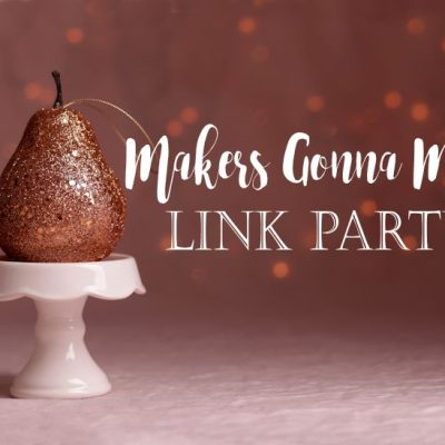 Makers Gonna Make Link Party {no. 106}