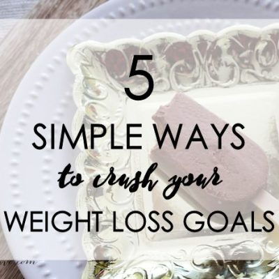 5 Simple Ways to Crush Your Weight Loss Goals