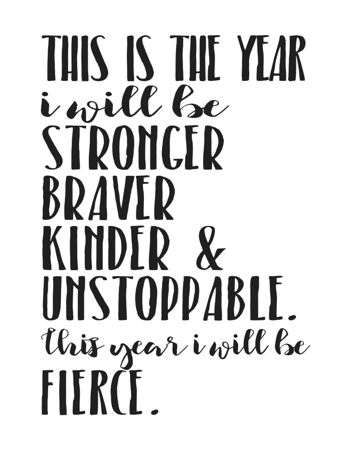 This is the year I will be stronger, braver, kinder and usntoppable. This year I will be fierce. | Motivational Quote
