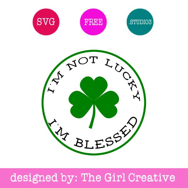 I'm Not Lucky I'm Blessed SVG | St. Patrick's Day Cut Files | FREE SVGs | Silhouette Cameo | Cricut Expression
