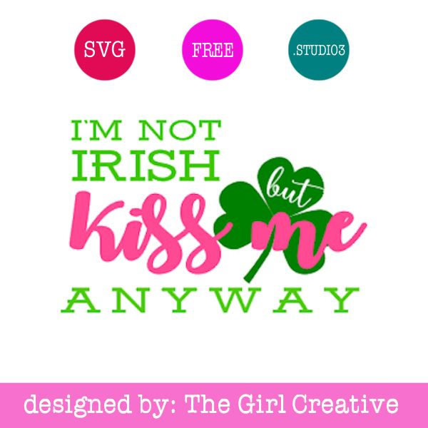 I'm Not Irish But Kiss Me Anyway SVG | St. Patrick's Day Cut Files