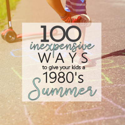 100 Inexpensive Ways to Give Your Kids a 1980's Summer