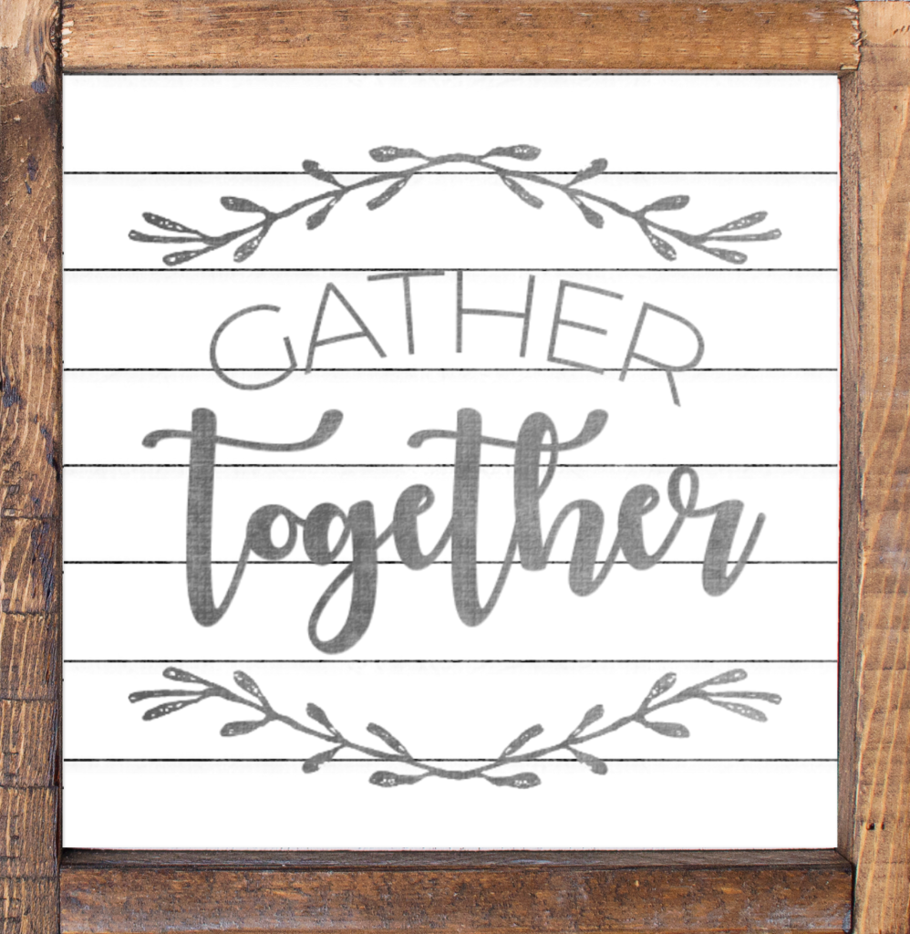 Gather Together Farmhouse Sign