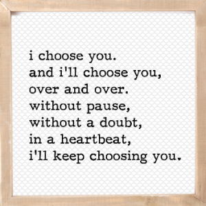I Choose You Quote for Weddings and Valentine's Day