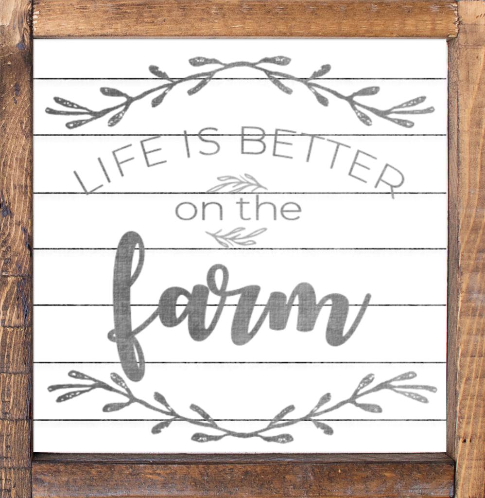 Life is Better on the Farm Farmhouse Sign
