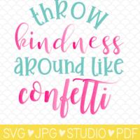 Throw Kindness Around Like Confetti SVG