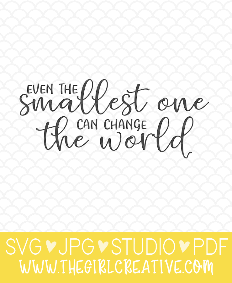 Even the Smallest One Can Change the World SVG Design
